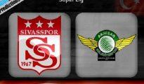 Nhận định Sivasspor vs Akhisar Belediyespor